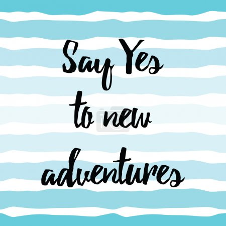 Inspiring quote 'Say Yes to new adventures' hand painted brush lettering on the hand drawn sea strips. Vector concept card for good mood every day.