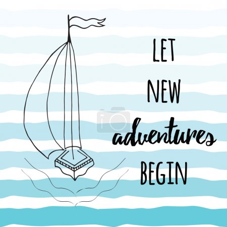 Travel Quote. Let new adventures begin on the blue waves background decorated hand drawn sailing vessel.