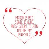 Funny love quote Mario is red Sonic is blue Press start to jo