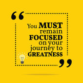 Inspirational motivational quote You must remain focused on your journey to greatness Simple trendy design