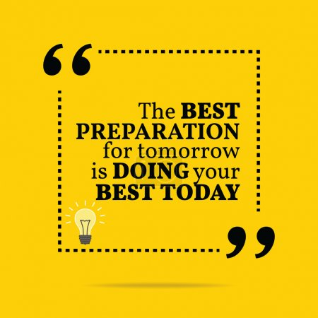 Inspirational motivational quote. The best preparation for tomor