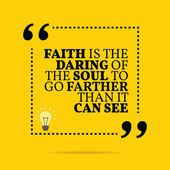 Inspirational motivational quote Faith is the daring of the sou