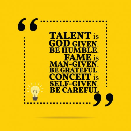 Inspirational motivational quote. Talent is God given. Be humble