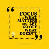 Inspirational motivational quote Focus on what matters and let