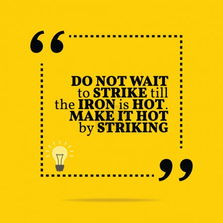Inspirational motivational quote. Do not wait to strike till the