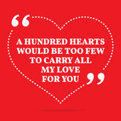 Inspirational love quote A hundred hearts would be too few to c