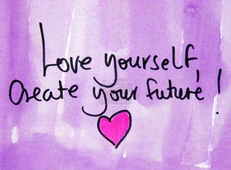 Love yourself, create your future!