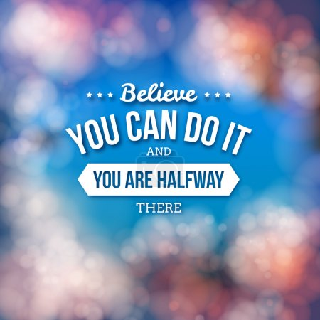 Believe you can do it and you are halfway there. M...