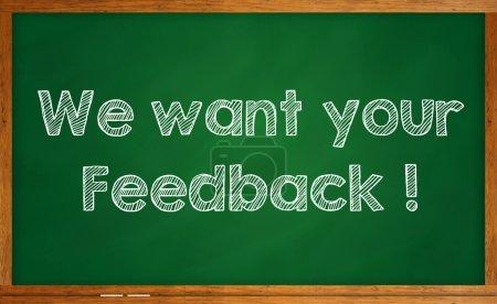 We want your feedback word written on chalkboard
