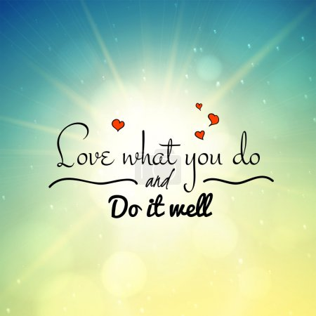 Love what you do and do it well