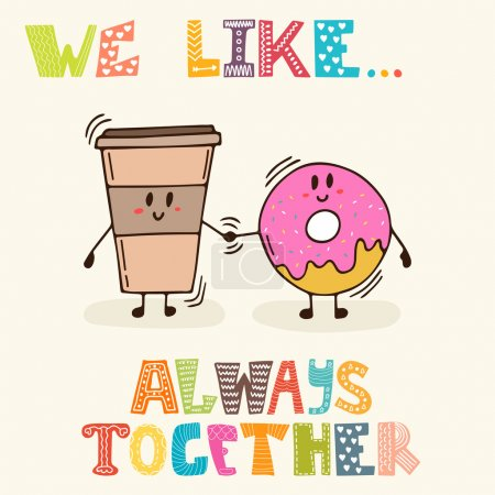 We like... Always together. Cute characters coffee and donut. Br