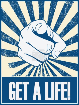 Get a life motivational poster vector background with hand and pointing finger. Positive lifestyle attitude promotion retro vintage grunge banner.