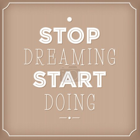 Stop dreaming start doing  . Quote Typographic background, motivation poster for your inspiration. Can be used as a poster or postcard.