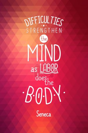 Typographic background Difficulties strengthen the mind, as labor does the body. Seneca quote. Red vector triangle illustration. Abstract poster