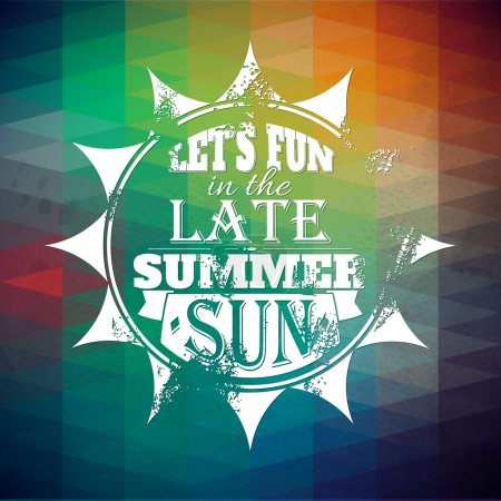Illustration for Let's fun in the late summer sun  .Typographic background, motivation poster for your inspiration. Can be used as a poster or postcard. - Royalty Free Image