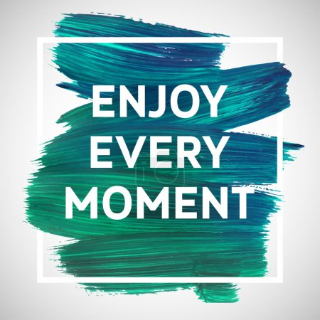 Illustration for Enjoy Every Moment motivation square acrylic stroke poster. Text lettering of an inspirational saying. Quote Typographical Poster Template, vector design. - Royalty Free Image