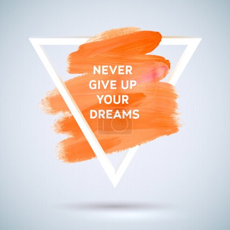 Photo for Motivation triangle acrylic  stroke poster. Text lettering of an inspirational saying.  Quote Typographical Poster Template, vector design. Never give up your dreams - Royalty Free Image