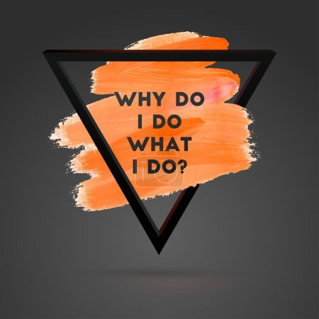 Photo for Why do i do What i do. Typographical Background Illustration with Quote. Triangle Plastic Shape and Watercolor Brush Stroke. Text Lettering of an Inspirational Saying Template, Vector Design. - Royalty Free Image
