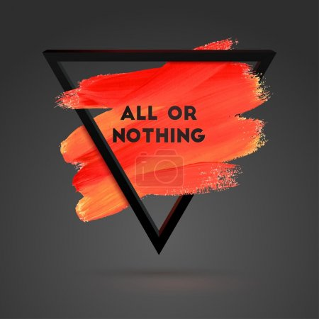 Illustration for All or Nothing. Triangle motivation square acrylic stroke poster. Typographical Background Illustration with Quote.  Text lettering of an inspirational saying. Poster Template, vector design. - Royalty Free Image