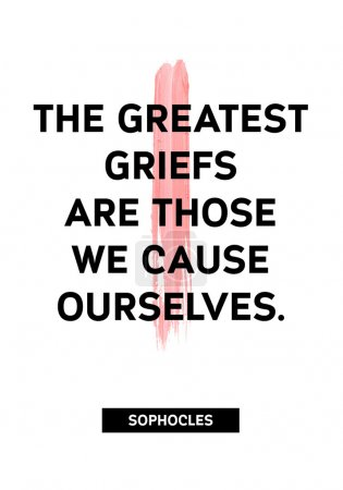 Illustration for Motivation acrylic stroke poster. Text lettering of an inspirational saying. Quote Typographical Poster Template,  super design. The greatest griefs are those we cause ourselves - Sophocles. - Royalty Free Image