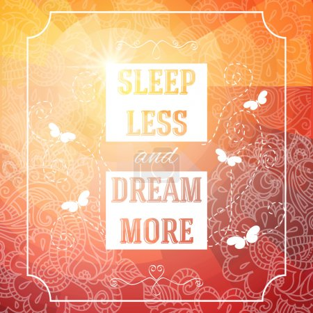 Sleep less and dream more.