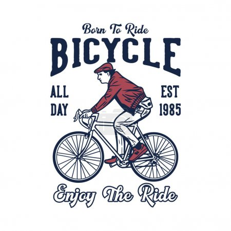 Illustration for T shirt design born to ride bicycle enjoy the ride all day est 1985 with man cycling vintage illustration - Royalty Free Image