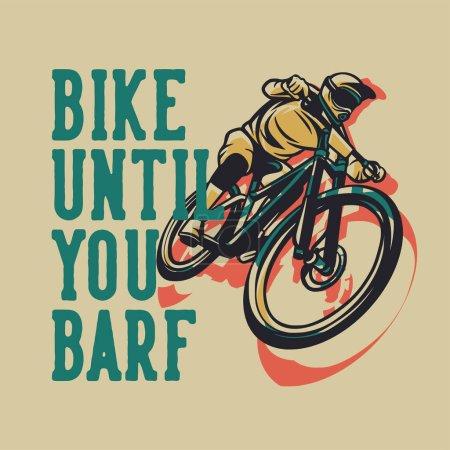 Illustration for T shirt design bike until your barf with man riding mountain bike vintage illustration - Royalty Free Image