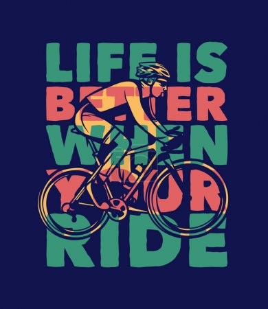 Illustration for Poster design life is better when your ride with man riding bicycle vintage illustration - Royalty Free Image