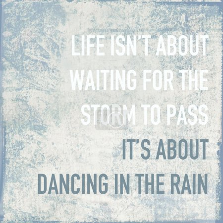 Motivational poster quote life is about dancing in the rain