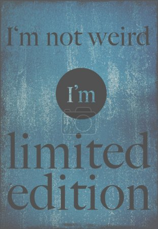 Photo for Motivational poster quote I'm not weird, I'm limited edition - Royalty Free Image