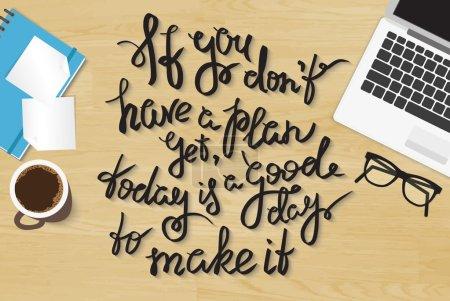 Illustration pour Si vous n'avez pas encore de plan aujourd'hui est un bon jour pour le faire. Citation de lettrage manuscrite sur le bureau réaliste vue de dessus avec ordinateur portable, journal et smartphone - image libre de droit