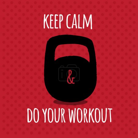 Keep calm and do your workout.