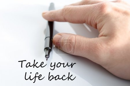 Take your life back text concept