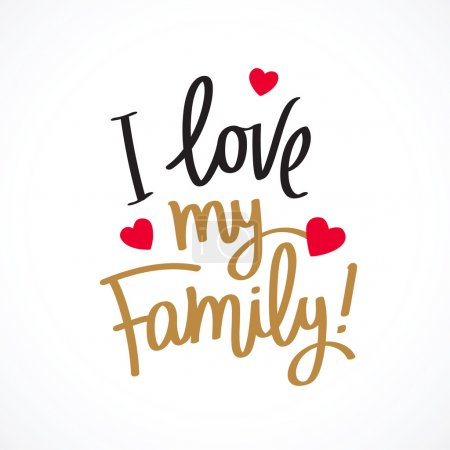 I love my family! Excellent gift card to the Family Day. Fashionable calligraphy. Vector illustration on light gray background. Elements for design