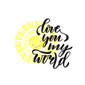 Inspirational and motivational handwritten lettering Vector hand lettering on sun background Love you my world