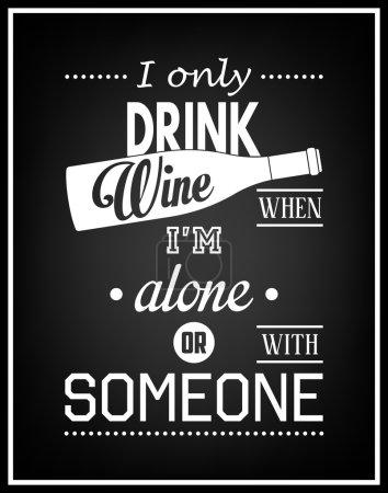 """Illustration pour Je ne bois du vin que lorsque je suis seul ou avec quelqu'un - Citation """"Contexte typographique. Illustration vectorielle EPS8 - image libre de droit"""