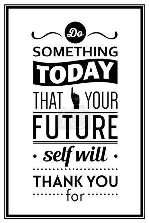 """Illustration pour Faites quelque chose aujourd'hui dont votre futur moi vous remerciera - Citation """"Contexte typographique. Illustration vectorielle EPS8 - image libre de droit"""