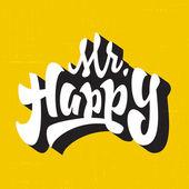 'Mr Happy' Vintage Hand lettered brush script style phrase Handmade Typographic lettering Art for T shirt apparel design| Hand crafted joyful calligraphy vector illustration