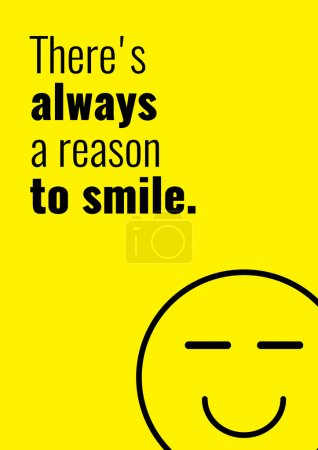 There is always a reason to smile. Funny Creative Motivation Quo