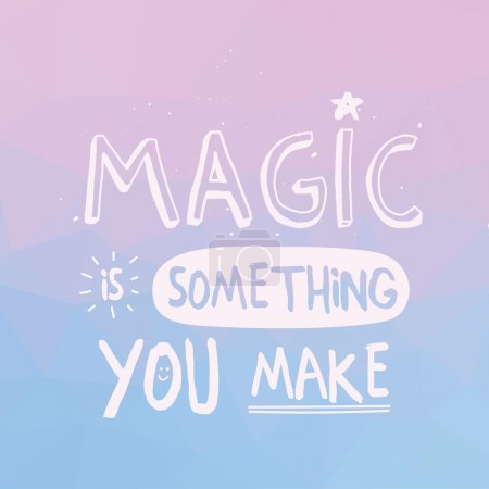 Illustration for Inspirational quote on triangle background Magic Is Something You Make. Multicolored motivating background with hand drawn typography. - Royalty Free Image