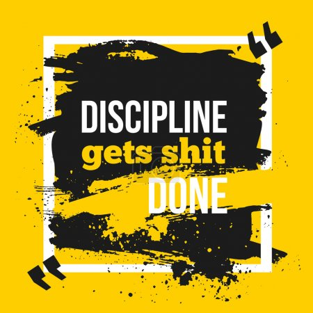 Inspirational motivational quote. Discipline gets shit done. Typography quote for t shirt fashion, wall art prints,mock up, home interior poster card, typographic composition, vector illustration.