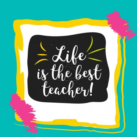 Life is the best teacher inspirational typography. Concept image poster for wall art prints, mock up, home interior card, t-shirt.