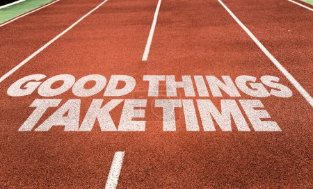 Good Things Take Time on running track