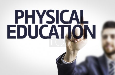 Business man pointing to board with text: Physical Education