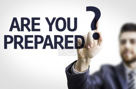 Businessman with text: Are you Prepared?