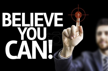 Businessman with text: Believe you Can!