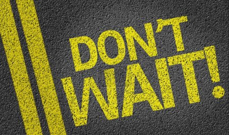 Don't Wait written on the road