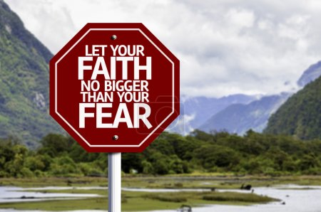 Let your Faith no bigger than your Fear red sign