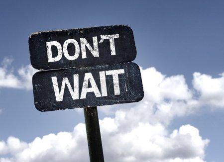 Don't Wait sign