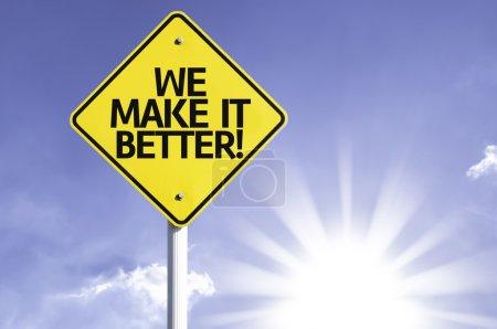 We make it better  road sign